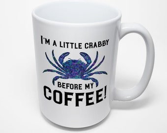 Crab Coffee Mug, I'm A Little Crabby Before My Coffee