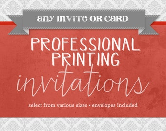 Professional Printing of Invitations - Includes Envelopes