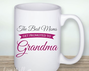 Only The Best Moms get promoted to Grandma - Coffee Mug - Baby Reveal - Birth Announcement - Grandma to be Gift - Custom Ceramic Coffee Cup