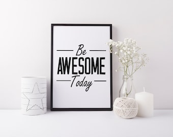"""PRINTABLE Art """"Be Awesome Today"""" Typography Art Print Black and White Motivational Print Home Decor Apartment Decor"""