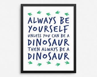 Always Be Yourself Unless You Can Be a Dinosaur Print, Dinosaur Decor, Kids Wall Art, Kids Room Decor, Kids Wall Decor, Childrens Wall Art