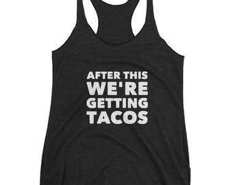 After This We're Getting Tacos Racerback Tanktop