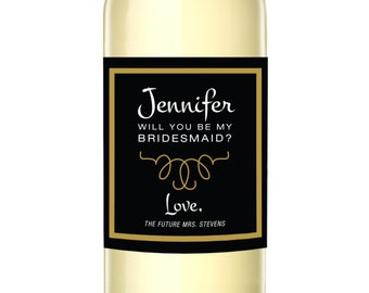 Will You Be My Bridesmaid - Custom Wine Labels - Will You Be My Maid of Honor - Will You Be My Matron of Honor - WEATHERPROOF and REMOVABLE