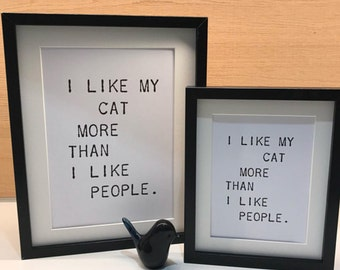 I LIKE MY CAT....,  A5 or A4 typographic print. Free U.K. p&p.