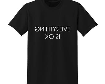 EVERYTHING IS OK Slogan Tshirt Funny Positive Message Clever Mirror Image