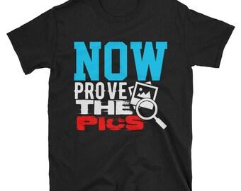 Now Prove The Pics - Funny T shirt - Selfie Shirt- Flirt Tee- Send Pics Tshirt- Playa Tshirt- Gift for Him- Valentines Day Shirt