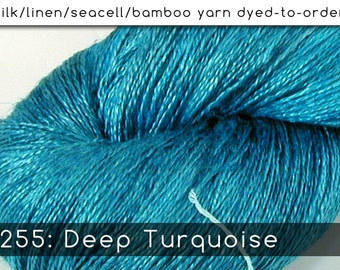 DtO 255: Deep Turquoise on Silk/Linen/Seacell/Bamboo Yarn Custom Dyed-to-Order