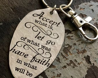Accept what is, let go of what was, have faith in what will be Keychain, Gift of Encouragement, Spoon Pendant, Gift for Friend in Need