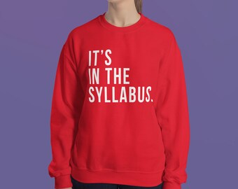 College Funny - It's In The Syllabus Sweatshirt