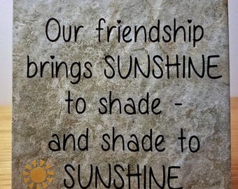 Our friendship brings sunshine - saying, quote, 6 x 6 tile with stand, friendship, gift