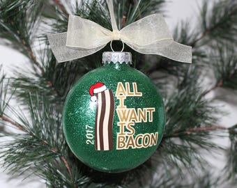 Bacon Ornament, I Love Bacon Christmas Ornament, All I Want is Bacon Glass Ornament Gift