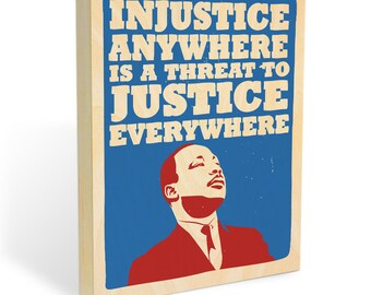 "Martin Luther King Jr. Quote Art ""Injustice Anywhere is a Threat to Justice Everywhere"" Wood Wall Art - Black Lives Matter / No Ban No Wall"