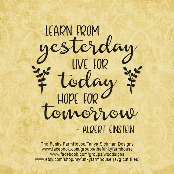 """SVG, & PNG - """"Learn from Yesterday Live for Today Hope for Tomorrow"""""""