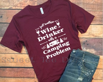Just Another Wine Drinker with a Camping Problem. Funny. Sassy. Wine Lovers. Weekend. Bella Canvas. Ladies Tee. Plus Size Available