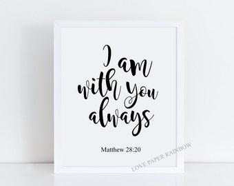I am with you always, Matthew 28:20 - Bible Verse art print, Christian wall art, Nursery Art, Inspirational Print, motivational print