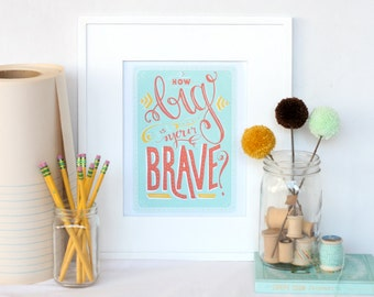 how big is your brave, hand-lettered inspirational print