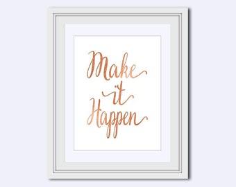 Make it happen - faux copper print - Inspirational quote - office print - dorm decor - Wall Art Quote - copper decor - boho decor
