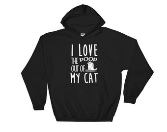 Cat sweater cat hoodie Cat shirt cat shirts cat lady gifts - I love the poop out of my cat Hoodie