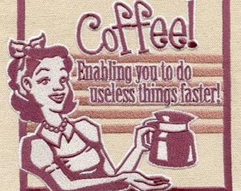 Coffee, Enabling us to do Useless Things Faster - Embroidered Flour Sack Hand/Dish Towel