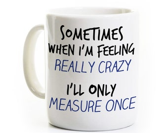 Carpenter Woodworker Gift Coffee Mug - Measure Twice Cut Once - Funny Carpentry Woodworking Humor