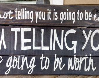"""Wood Sign, Reclaimed Wood Sign, """"It's Going to be Worth It"""""""
