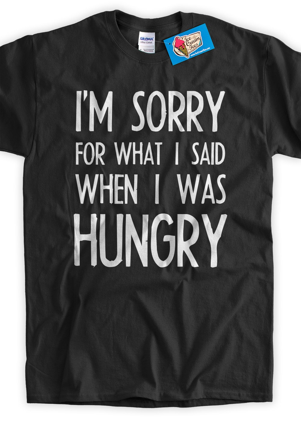 I'm Sorry for what I said when I was Hungry Shirt V2 white ink typography tshirt Screen Printed T-Shirt Tee Shirt T Shirt Mens,Ladies