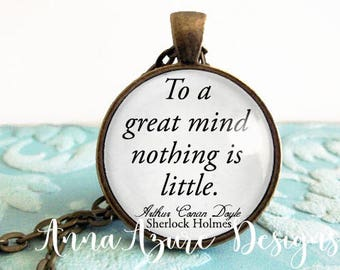 To a great mind nothing is little- Sherlock Holmes Arthur Conan Doyle Gift Quote Necklace Pendant Jewelry Sherlock Holmes Keychain Key Ring