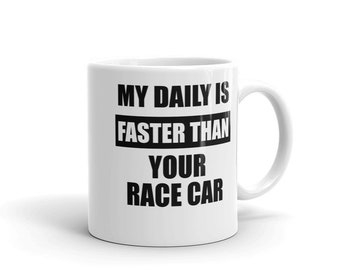 My Daily Is Faster Than Your Race Car Mug