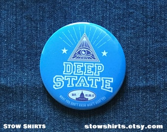 """Deep State 25mm (1""""), 38mm (1 1/2"""")  or 58mm (2 1/4"""") pin button badge, fridge magnet or pocket mirror"""