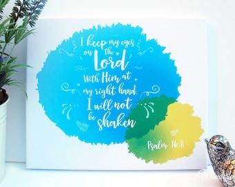Psalm 16 8  / I will not be shaken / Christian Art / Scripture Art / Bible Verse Wall Art / Christian Gifts / Canvas Art / Inspirational Art