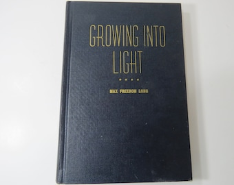 GROWING Into LIGHT by Max Freedom Long,  1955 Vintage Book, Hawaiian Huna System, Metaphysical Psychology