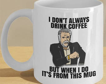 The Most Interesting Man in the World Meme Mug - Funny coffee cup memes for the distinguished gentleman in a suit!