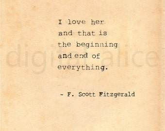 VINTAGE TYPEWRITER PRINT f Scott Fitzgerald Quote -Wall Art Instant Download-I love her and that is the beginning and end of everything