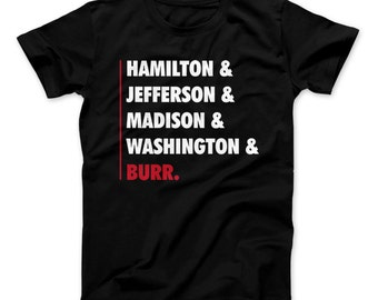 Hamilton Shirt - Hamilton and Jefferson and Madison and Washington & Burr. Funny Hamilton T-Shirt For Hamilton The Musical Fans