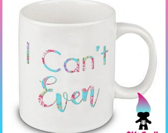 I Cant Even Coffee Mug Gift Cute Funny Gift Coworker Friend