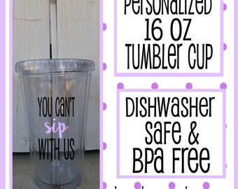 You can't sip with us, Personalized 16 oz tumbler cup Customized tumbler cup Monogram tumbler cups personalized cup with straw, BPA free