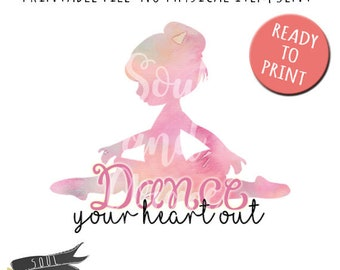 Dance Your Heart Out- INSTANT DOWNLOAD - PNG Printable