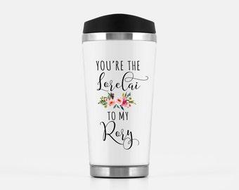 Gilmore Girls Travel Mug, You're the Lorelai to my Rory Mug, Best Friend Mug, Sister Mug, Sister Gift, Sister Mug, Aunt to be,