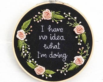 I have no idea what I'm doing embroidered hoop