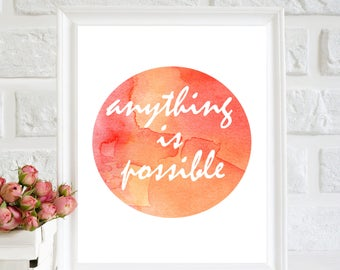 Anything is possible Print, Inspirational quote, Watercolor print, Home decor, Printable quote, Dorm decor, Motivational Quote, Wall Art