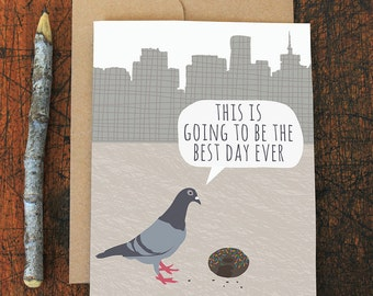 funny birthday card / best day ever / enjoy the little things / pigeon