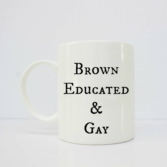 Brown Educated & Gay - gay - lesbian - educated - brown girl - gay pride - gay - gay couple - gay art - lgbt - lgbt pride