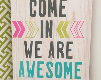 """Hand Painted Sign - Come In We Are Awesome - 7"""" x 8"""""""