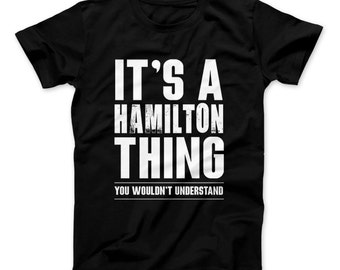 Hamilton Shirt It's A Hamilton Thing You Wouldn't Understand Funny Hamilton T-Shirt For Hamilton The Musical Fans
