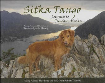 Sitka Tango:  Journey to Juneau, Alaska, by Tracie and Justin Harang.