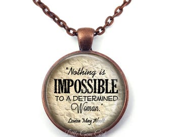 Louisa May Alcott Book Quote Jewelry - Nothing is Impossible Determined Woman Inspirational Necklace or Keychain Charm Library Teacher Gift