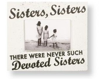 Sisters, Sisters 4 x 6 Photo Frame