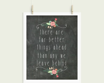 There Are Far Better Things Ahead Than We Ever Leave Behind | Chalkboard  Typography Digital Print Instant Art INSTANT DIGITAL DOWNLOAD