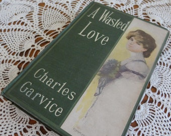 A Wasted Love, Vintage Book by Charles Garvice