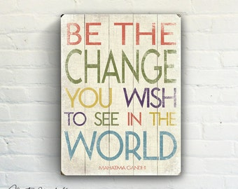 Be The Change Sign - Planked Wood Signs   Inspirational Signs   Inspirational Gift   Gandhi Quote Signs   Inspirational Wall Hanging